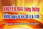 CHƯƠNG TRÌNH KHUYẾN MÃI CHÀO MỪNG NGÀY LỄ 30-4 VÀ 01-05-2014